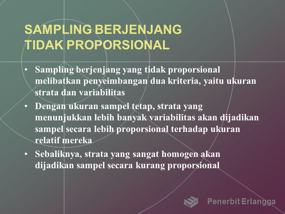 SAMPLING BERJENJANG TIDAK PROPORSIONAL Sampling berjenjang yang tidak proporsional melibatkan penyeimbangan dua kriteria, yaitu ukuran strata dan vari
