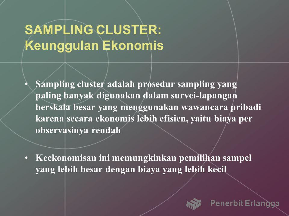 SAMPLING CLUSTER: Keunggulan Ekonomis Sampling cluster adalah prosedur sampling yang paling banyak digunakan dalam survei-lapangan berskala besar yang