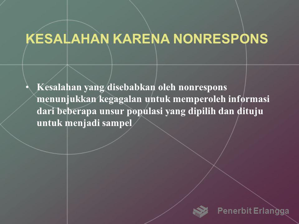 KESALAHAN KARENA NONRESPONS Kesalahan yang disebabkan oleh nonrespons menunjukkan kegagalan untuk memperoleh informasi dari beberapa unsur populasi ya