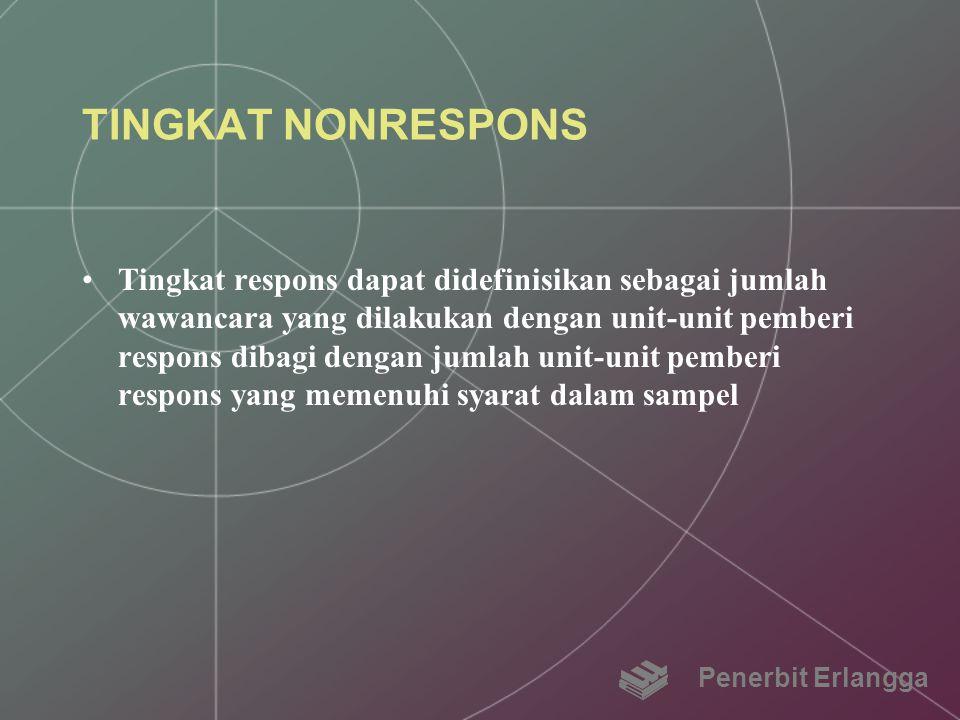 TINGKAT NONRESPONS Tingkat respons dapat didefinisikan sebagai jumlah wawancara yang dilakukan dengan unit-unit pemberi respons dibagi dengan jumlah u