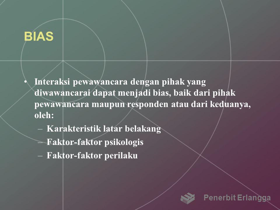BIAS Interaksi pewawancara dengan pihak yang diwawancarai dapat menjadi bias, baik dari pihak pewawancara maupun responden atau dari keduanya, oleh: –