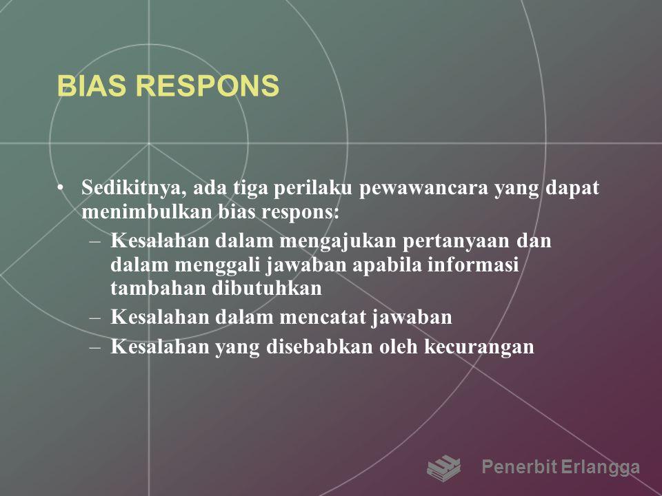 BIAS RESPONS Sedikitnya, ada tiga perilaku pewawancara yang dapat menimbulkan bias respons: –Kesalahan dalam mengajukan pertanyaan dan dalam menggali