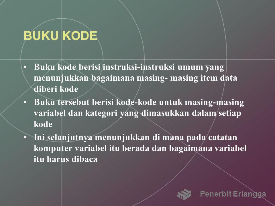 BUKU KODE Buku kode berisi instruksi-instruksi umum yang menunjukkan bagaimana masing- masing item data diberi kode Buku tersebut berisi kode-kode unt