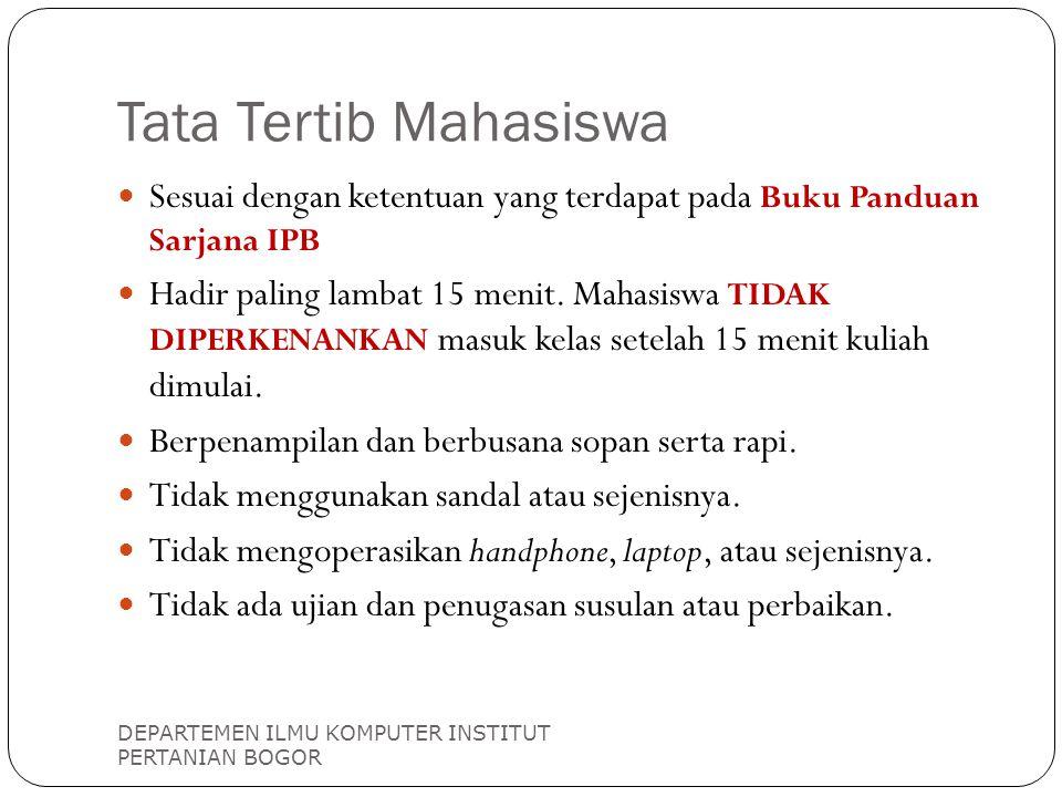 Tata Tertib Mahasiswa DEPARTEMEN ILMU KOMPUTER INSTITUT PERTANIAN BOGOR Sesuai dengan ketentuan yang terdapat pada Buku Panduan Sarjana IPB Hadir pali