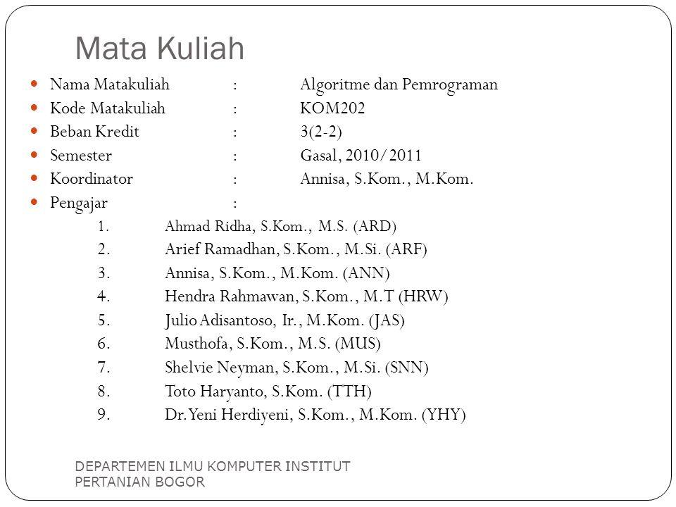 Mata Kuliah DEPARTEMEN ILMU KOMPUTER INSTITUT PERTANIAN BOGOR Nama Matakuliah:Algoritme dan Pemrograman Kode Matakuliah:KOM202 Beban Kredit:3(2-2) Sem