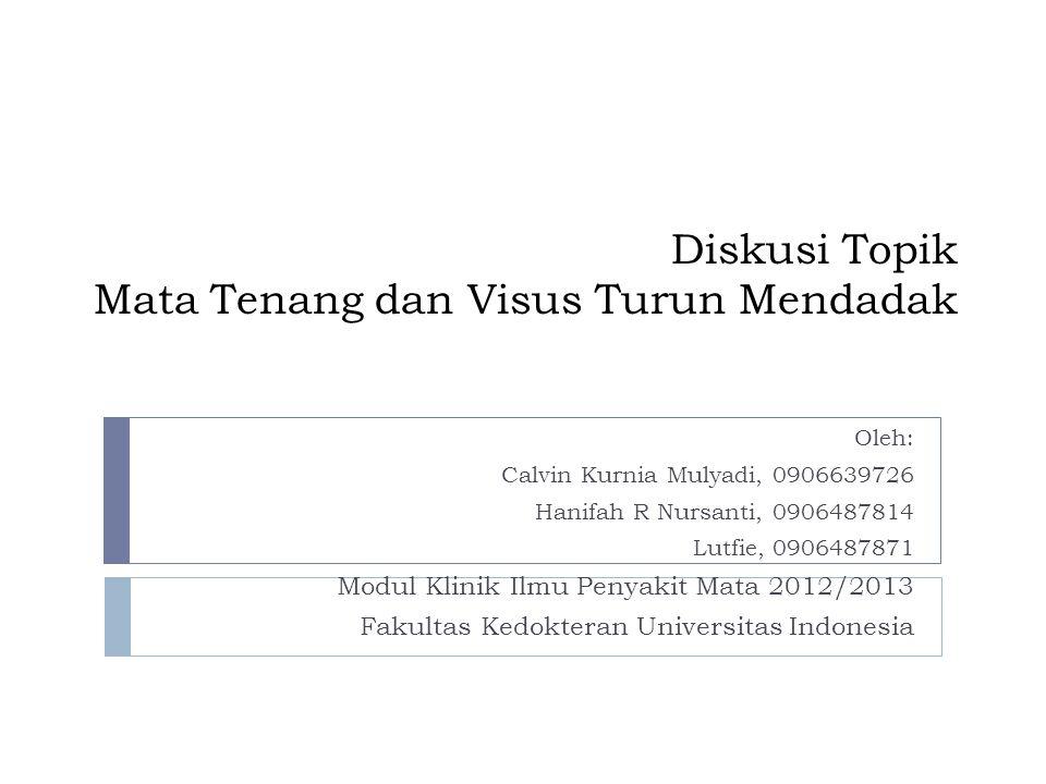 Diskusi Topik Mata Tenang dan Visus Turun Mendadak Oleh: Calvin Kurnia Mulyadi, 0906639726 Hanifah R Nursanti, 0906487814 Lutfie, 0906487871 Modul Kli