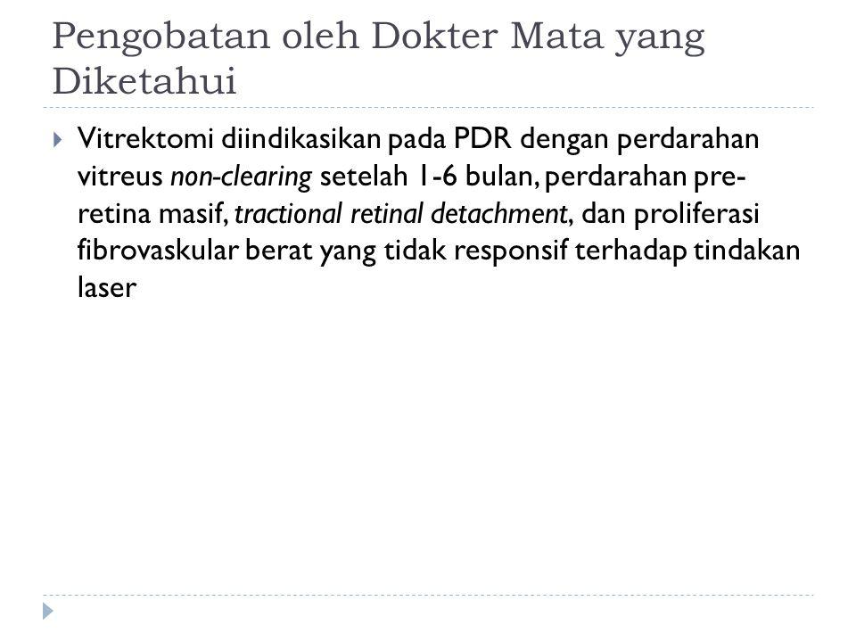 Pengobatan oleh Dokter Mata yang Diketahui  Vitrektomi diindikasikan pada PDR dengan perdarahan vitreus non-clearing setelah 1-6 bulan, perdarahan pr