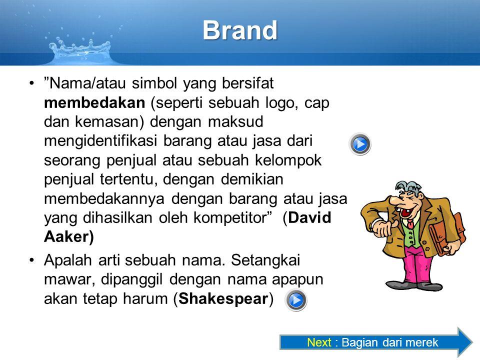 Brand Nama/atau simbol yang bersifat membedakan (seperti sebuah logo, cap dan kemasan) dengan maksud mengidentifikasi barang atau jasa dari seorang penjual atau sebuah kelompok penjual tertentu, dengan demikian membedakannya dengan barang atau jasa yang dihasilkan oleh kompetitor (David Aaker) Apalah arti sebuah nama.