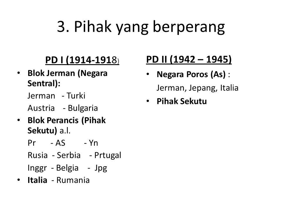 3. Pihak yang berperang Blok Jerman (Negara Sentral): Jerman - Turki Austria - Bulgaria Blok Perancis (Pihak Sekutu) a.l. Pr - AS - Yn Rusia - Serbia