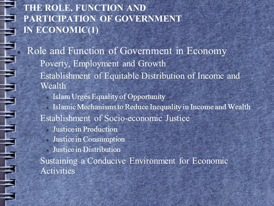 THE ROLE, FUNCTION AND PARTICIPATION OF GOVERNMENT IN ECONOMIC(1) Role and Function of Government in Economy  Poverty, Employment and Growth  Establ