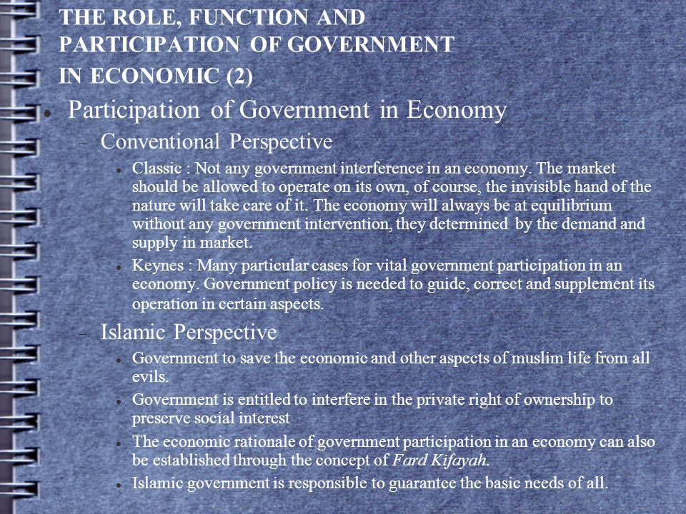 THE ROLE, FUNCTION AND PARTICIPATION OF GOVERNMENT IN ECONOMIC (2) Participation of Government in Economy  Conventional Perspective Classic : Not any