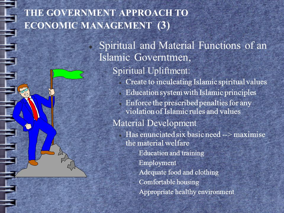 THE GOVERNMENT APPROACH TO ECONOMIC MANAGEMENT (3) Spiritual and Material Functions of an Islamic Governtmen,  Spiritual Upliftment: Create to inculc