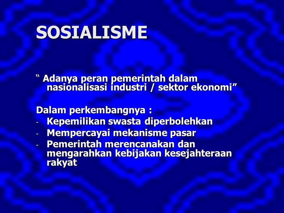 "SOSIALISME "" Adanya peran pemerintah dalam nasionalisasi industri / sektor ekonomi"" Dalam perkembangnya : - Kepemilikan swasta diperbolehkan - Memperc"