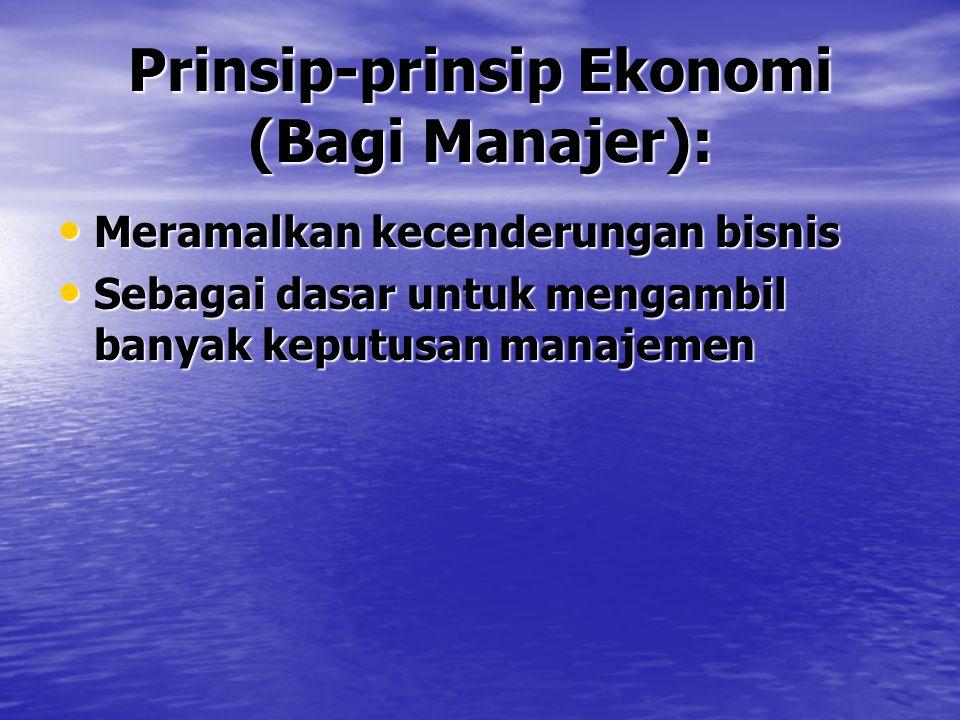 Prinsip-prinsip Ekonomi (Bagi Manajer): Meramalkan kecenderungan bisnis Meramalkan kecenderungan bisnis Sebagai dasar untuk mengambil banyak keputusan manajemen Sebagai dasar untuk mengambil banyak keputusan manajemen