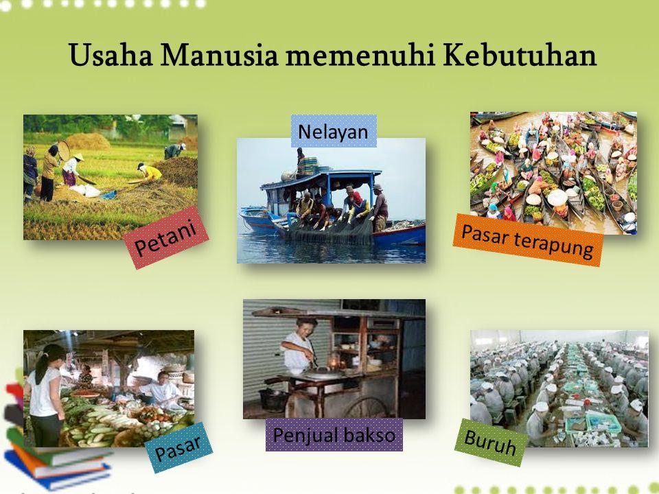Usaha Manusia memenuhi Kebutuhan Petani Nelayan Buruh Penjual bakso Pasar terapung Pasar