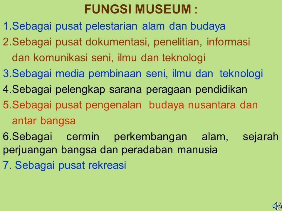 TUGAS MUSEUM : 1.Menghimpun, mengklasifikasikan/mengidentifikasikan dan mendokumentasikan benda-benda koleksi 2.Memperbaiki, merekonstruksi, merawat,