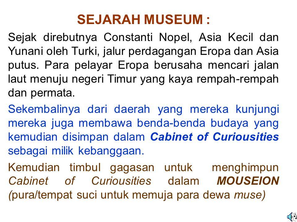 FUNGSI MUSEUM : 1.Sebagai pusat pelestarian alam dan budaya 2.Sebagai pusat dokumentasi, penelitian, informasi dan komunikasi seni, ilmu dan teknologi