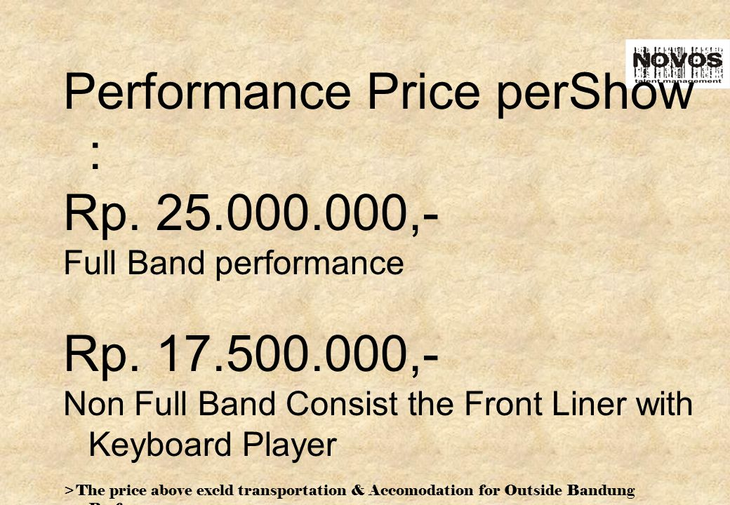 Performance Price perShow : Rp. 25.000.000,- Full Band performance Rp.