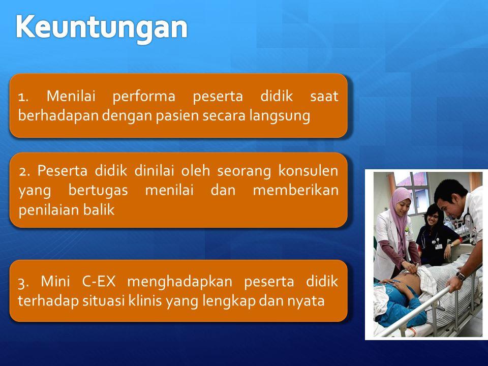 1. Menilai performa peserta didik saat berhadapan dengan pasien secara langsung 2. Peserta didik dinilai oleh seorang konsulen yang bertugas menilai d