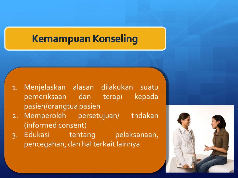 1.Menjelaskan alasan dilakukan suatu pemeriksaan dan terapi kepada pasien/orangtua pasien 2.Memperoleh persetujuan/ tndakan (informed consent) 3.Edukasi tentang pelaksanaan, pencegahan, dan hal terkait lainnya