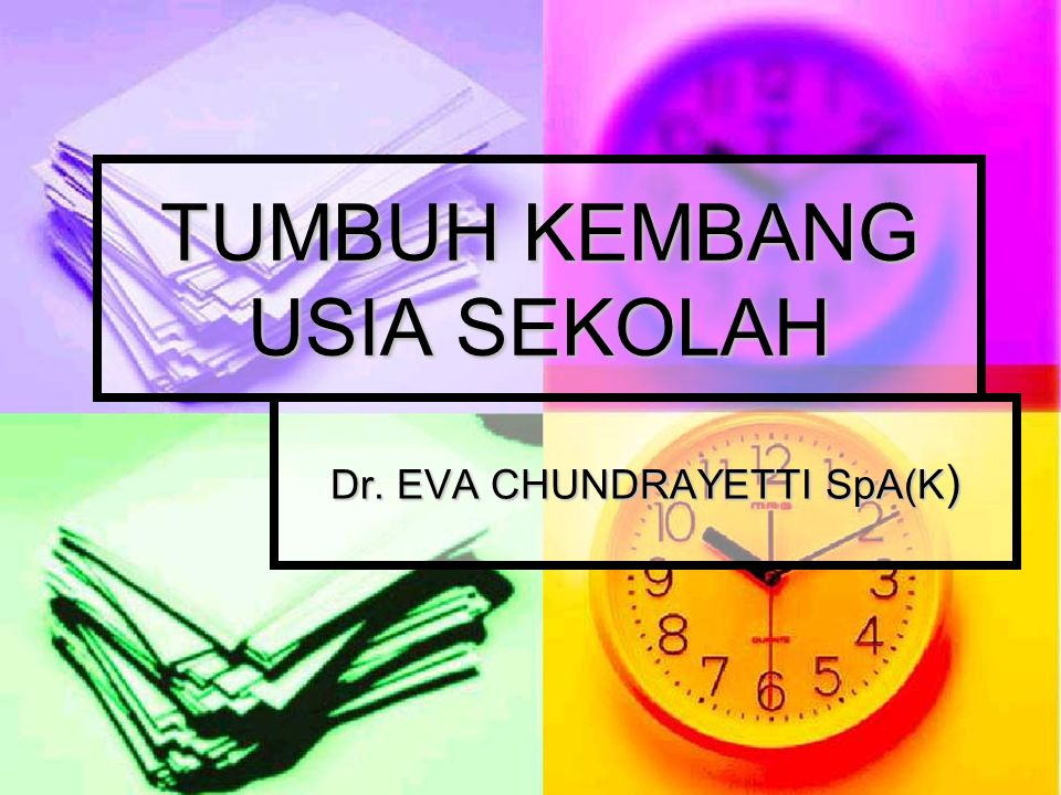 TUMBUH KEMBANG USIA SEKOLAH Dr. EVA CHUNDRAYETTI SpA(K )