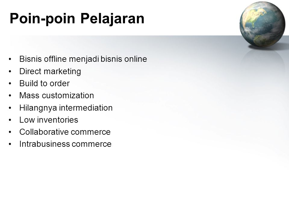 Poin-poin Pelajaran Bisnis offline menjadi bisnis online Direct marketing Build to order Mass customization Hilangnya intermediation Low inventories C