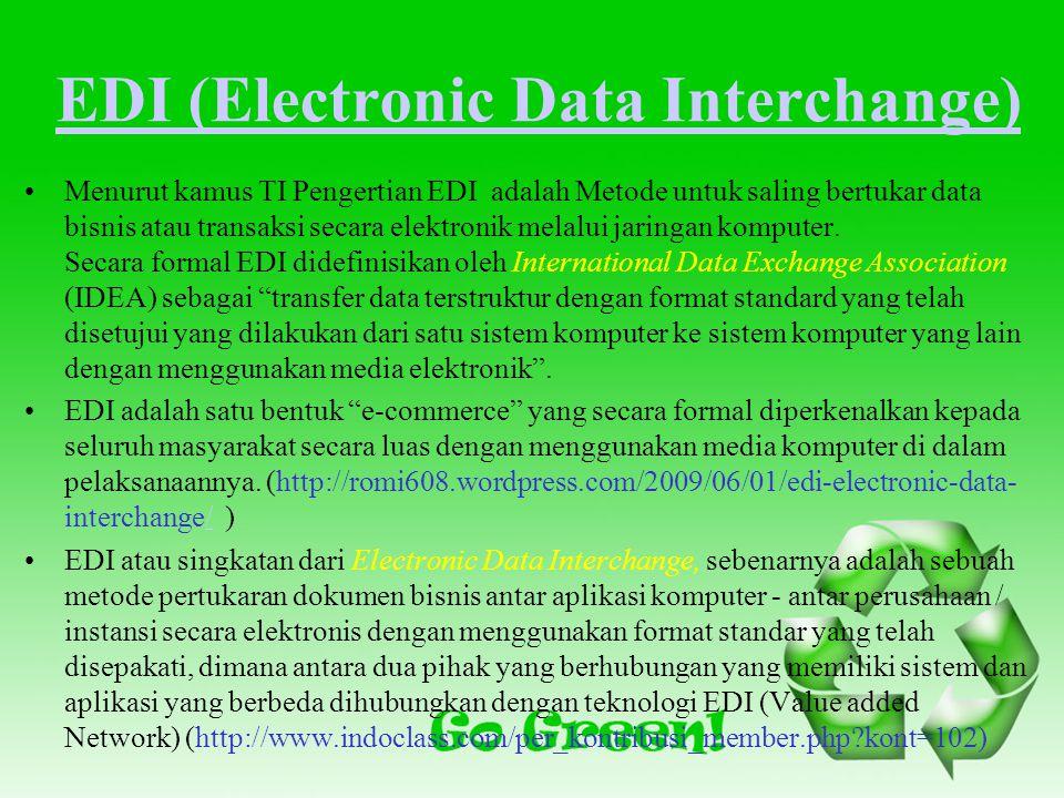 EDI (Electronic Data Interchange) Menurut kamus TI Pengertian EDI adalah Metode untuk saling bertukar data bisnis atau transaksi secara elektronik melalui jaringan komputer.