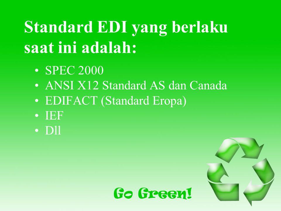 Standard EDI yang berlaku saat ini adalah: SPEC 2000 ANSI X12 Standard AS dan Canada EDIFACT (Standard Eropa) IEF Dll