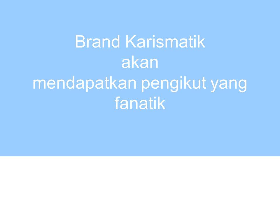 Brand Karismatik akan mendapatkan pengikut yang fanatik