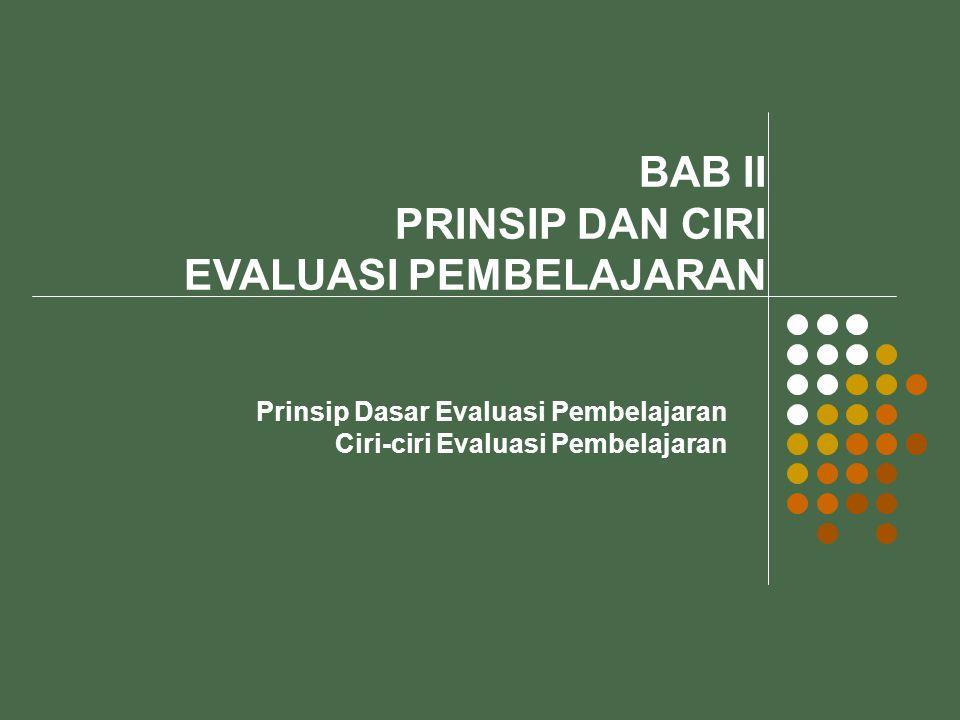 Prinsip Dasar Evaluasi Pembelajaran Prinsip Keseluruhan (comprehensive); artinya evaluasi dilakukan secara bulat, utuh atau menyeluruh, tidak terpisah-pisah atau sepotong- sepotong.