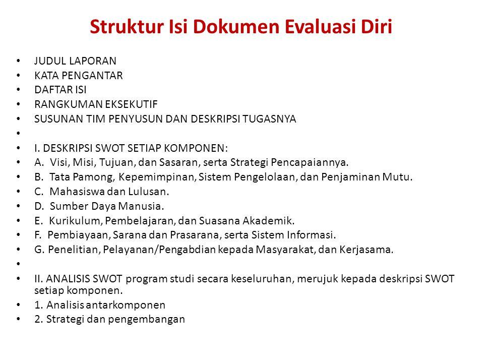 Ketentuan Teknis Dokumen Evaluasi Diri Kertas A-4 Spasi: 1.5 Bentuk huruf (Font): Times New Roman atau Arial Ukuran huruf: 12 Sistematis Perwajahan dan tata tulis konsisten Bahasa Indonesia yang baik & benar
