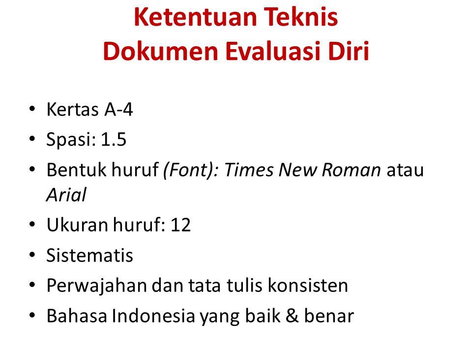 Ketentuan Teknis Dokumen Evaluasi Diri Kertas A-4 Spasi: 1.5 Bentuk huruf (Font): Times New Roman atau Arial Ukuran huruf: 12 Sistematis Perwajahan da