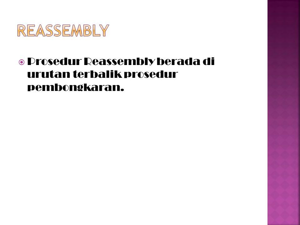  Prosedur Reassembly berada di urutan terbalik prosedur pembongkaran.