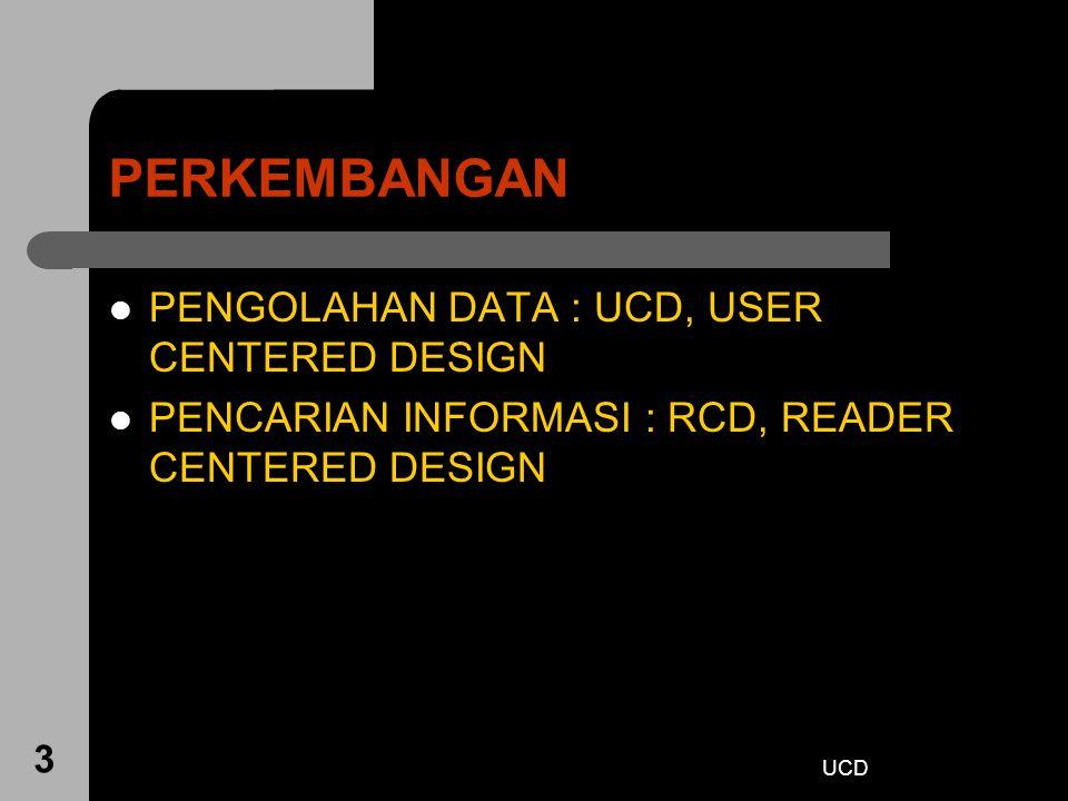 UCD 34 UCD Usability engineers, HCI – adalah orang yang mempunyai latar-belakang dalam psikologi dan dapat membantu dalam menetapkan panduan perancangan, menentukan konteks penggunaan dan melaksanakan wawancara kebutuhan penggunaan dan sesi pengujian.