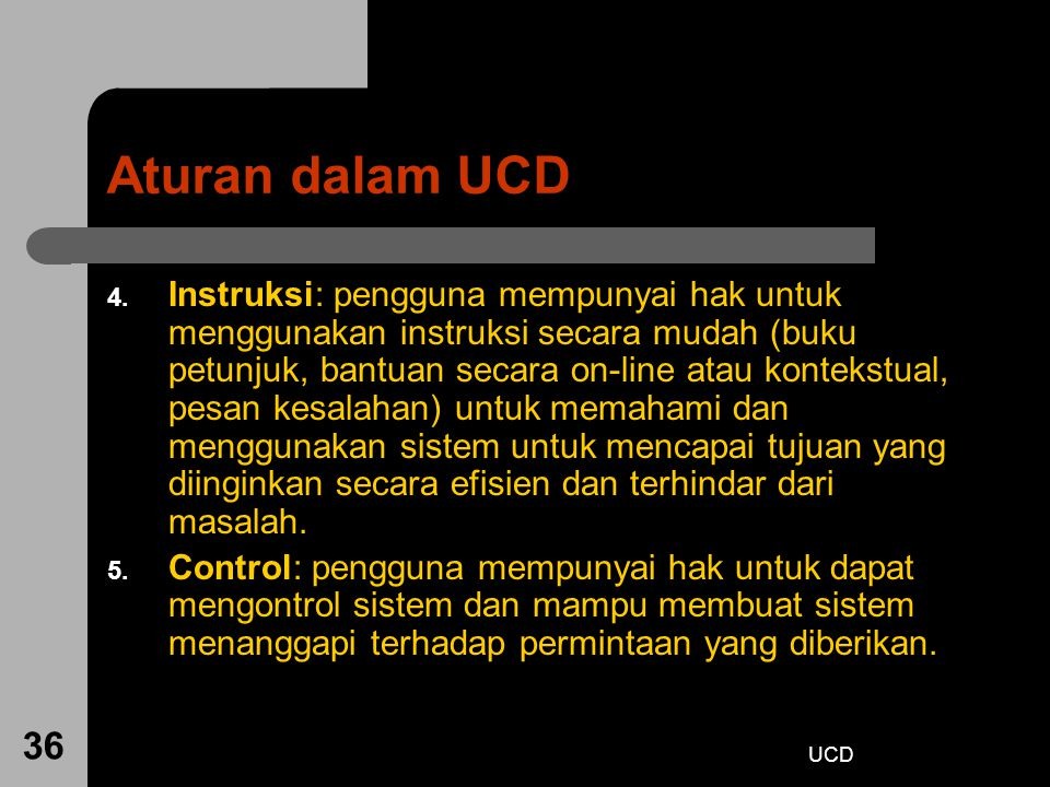 UCD 36 Aturan dalam UCD 4. Instruksi: pengguna mempunyai hak untuk menggunakan instruksi secara mudah (buku petunjuk, bantuan secara on-line atau kont