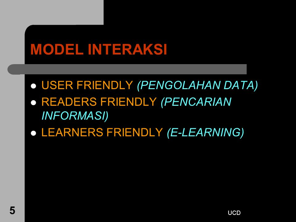 UCD 5 MODEL INTERAKSI USER FRIENDLY (PENGOLAHAN DATA) READERS FRIENDLY (PENCARIAN INFORMASI) LEARNERS FRIENDLY (E-LEARNING)