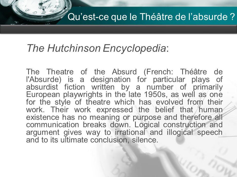 Company name Qu'est-ce que le Théâtre de l'absurde ? The Hutchinson Encyclopedia: The Theatre of the Absurd (French: Théâtre de l'Absurde) is a design