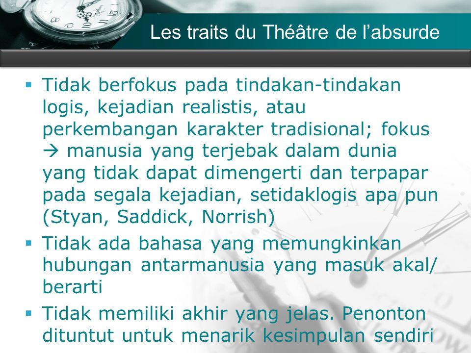 Company name Les traits du Théâtre de l'absurde  Tidak berfokus pada tindakan-tindakan logis, kejadian realistis, atau perkembangan karakter tradisional; fokus  manusia yang terjebak dalam dunia yang tidak dapat dimengerti dan terpapar pada segala kejadian, setidaklogis apa pun (Styan, Saddick, Norrish)  Tidak ada bahasa yang memungkinkan hubungan antarmanusia yang masuk akal/ berarti  Tidak memiliki akhir yang jelas.