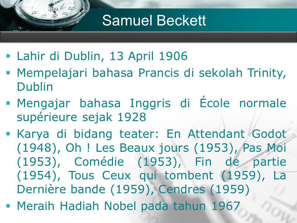 Company name Samuel Beckett  Lahir di Dublin, 13 April 1906  Mempelajari bahasa Prancis di sekolah Trinity, Dublin  Mengajar bahasa Inggris di École normale supérieure sejak 1928  Karya di bidang teater: En Attendant Godot (1948), Oh .