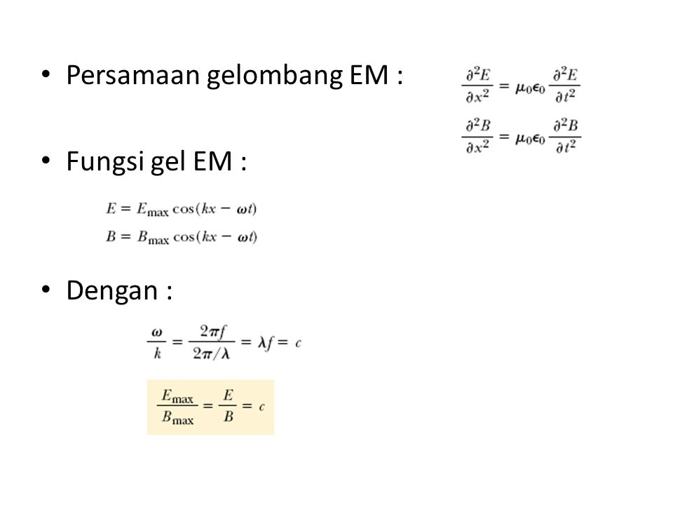 Persamaan gelombang EM : Fungsi gel EM : Dengan :