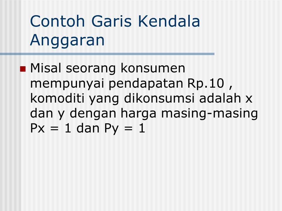 Garis Kendala Anggaran Menunjukan semua kombinasi yang berbeda dari dua kombinasi yang dapat dibeli dengan mengetahui pendapatannya yang berbentuk uan