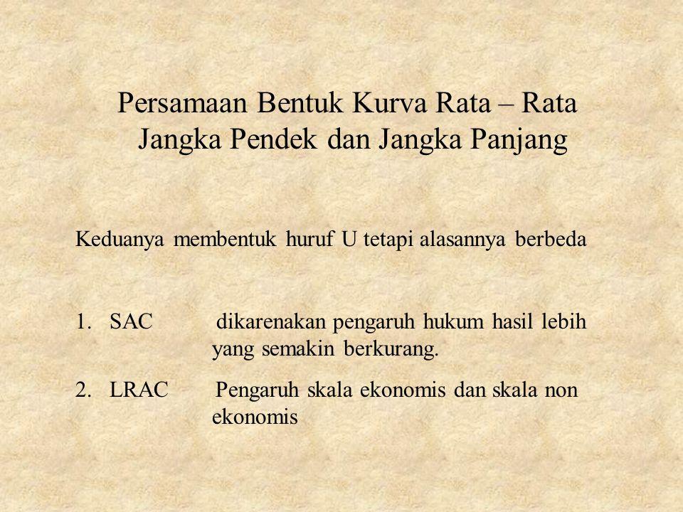 Persamaan Bentuk Kurva Rata – Rata Jangka Pendek dan Jangka Panjang Keduanya membentuk huruf U tetapi alasannya berbeda 1.SAC dikarenakan pengaruh huk