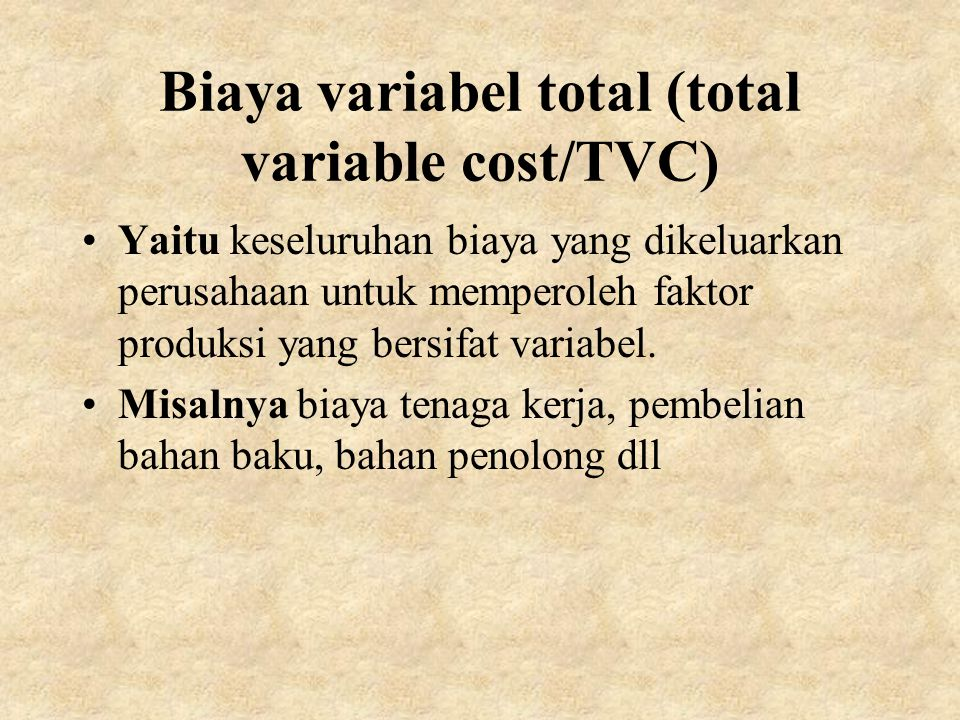 Biaya variabel total (total variable cost/TVC) Yaitu keseluruhan biaya yang dikeluarkan perusahaan untuk memperoleh faktor produksi yang bersifat vari
