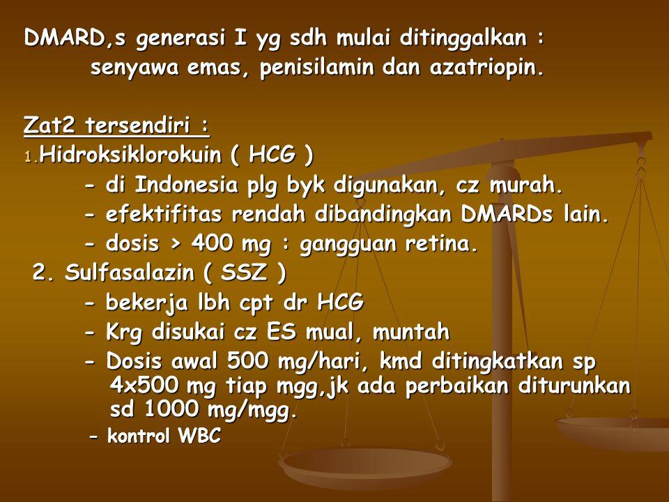 DMARD,s generasi I yg sdh mulai ditinggalkan : senyawa emas, penisilamin dan azatriopin. Zat2 tersendiri : 1. Hidroksiklorokuin ( HCG ) - di Indonesia