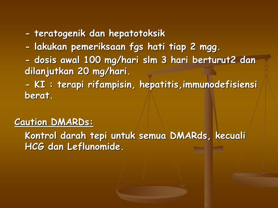 - teratogenik dan hepatotoksik - lakukan pemeriksaan fgs hati tiap 2 mgg.