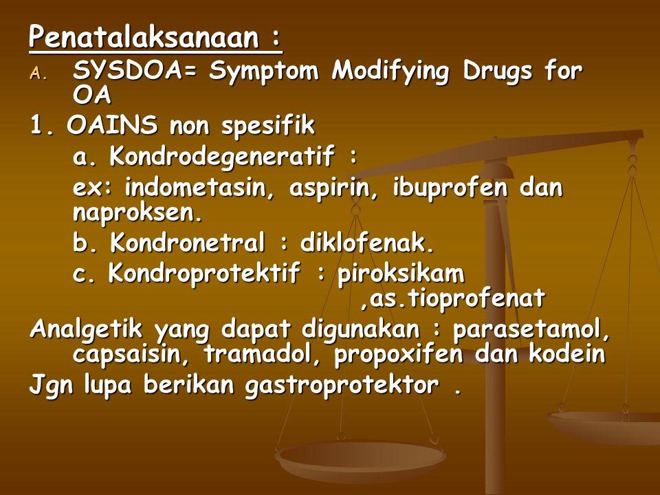Penatalaksanaan : A.SYSDOA= Symptom Modifying Drugs for OA 1.