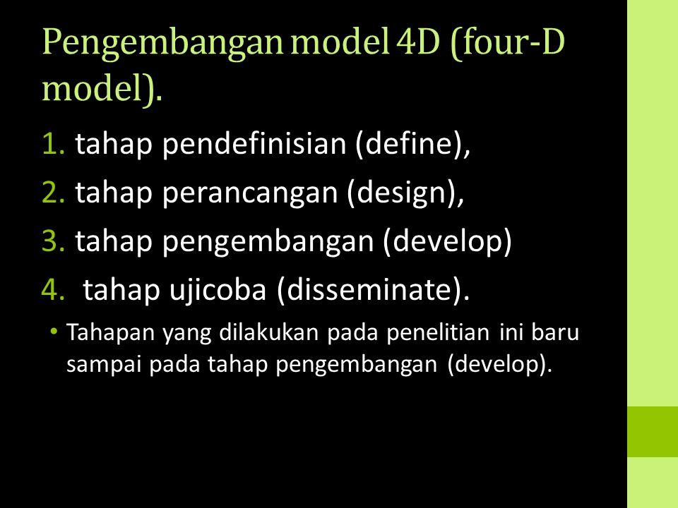 Pengembangan model 4D (four-D model). 1.tahap pendefinisian (define), 2.tahap perancangan (design), 3.tahap pengembangan (develop) 4. tahap ujicoba (d