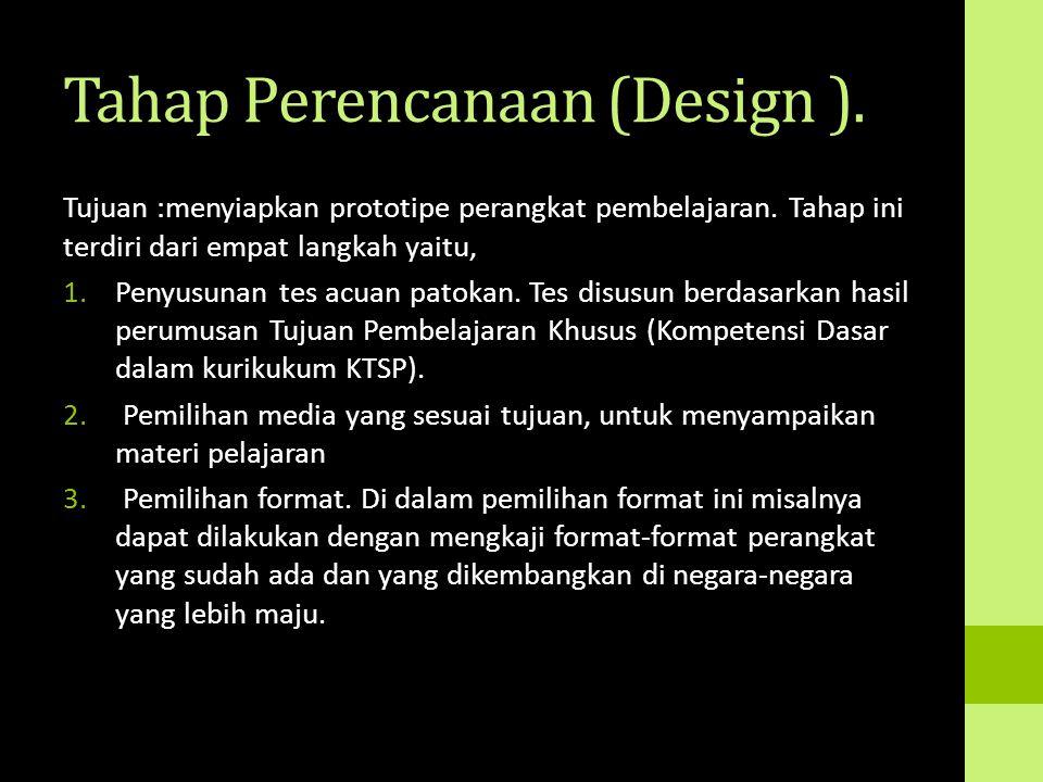 Tahap Perencanaan (Design ). Tujuan :menyiapkan prototipe perangkat pembelajaran. Tahap ini terdiri dari empat langkah yaitu, 1.Penyusunan tes acuan p