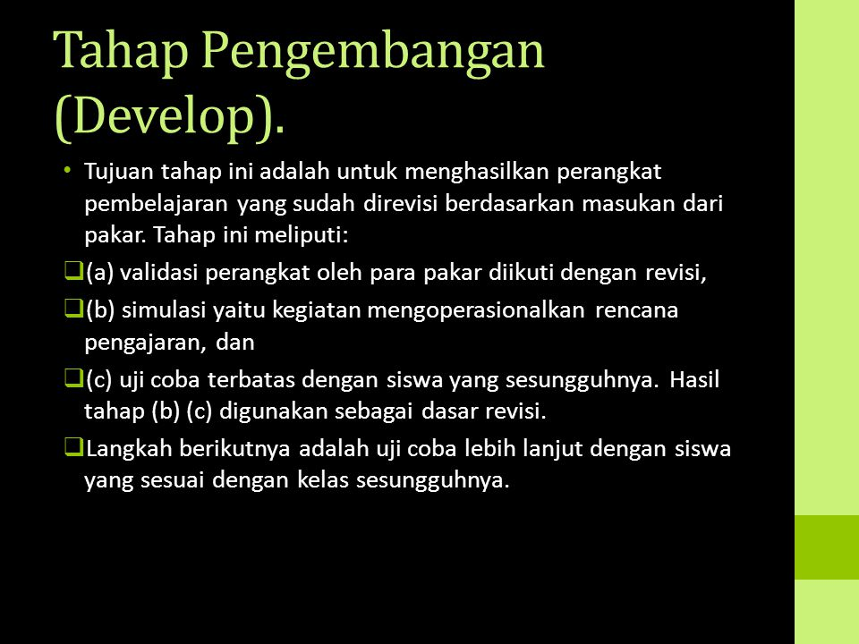 Tahap Pengembangan (Develop). Tujuan tahap ini adalah untuk menghasilkan perangkat pembelajaran yang sudah direvisi berdasarkan masukan dari pakar. Ta