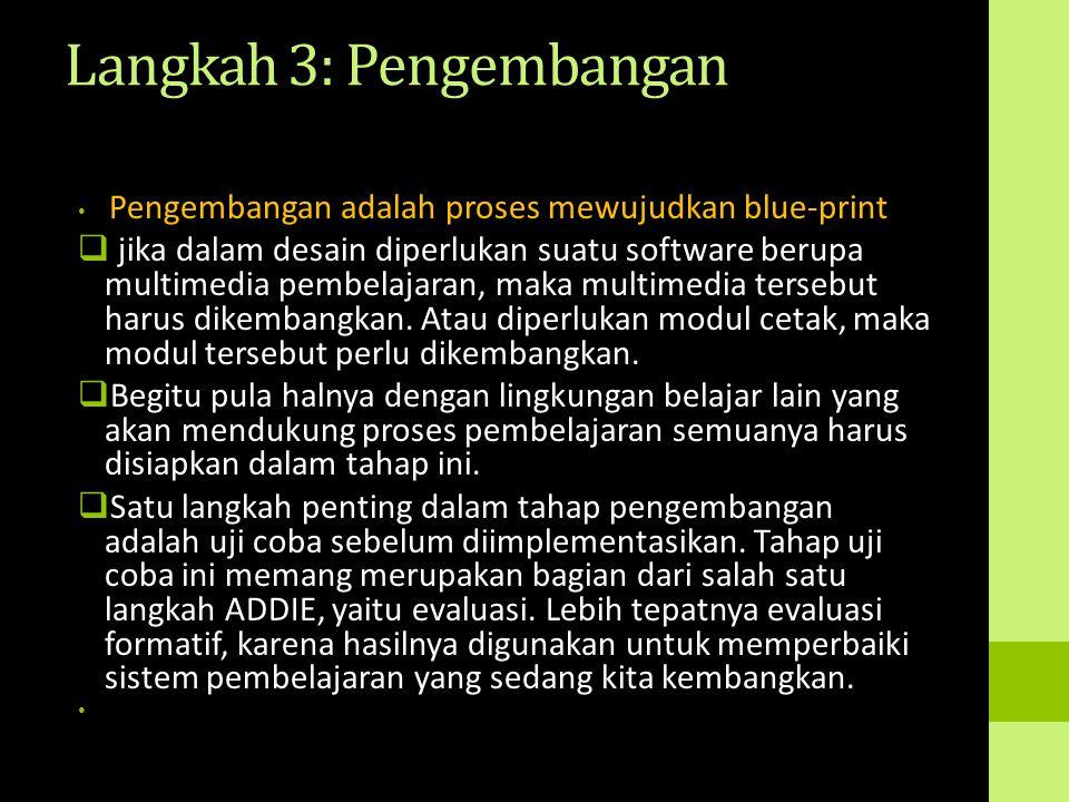 Langkah 3: Pengembangan Pengembangan adalah proses mewujudkan blue-print  jika dalam desain diperlukan suatu software berupa multimedia pembelajaran,